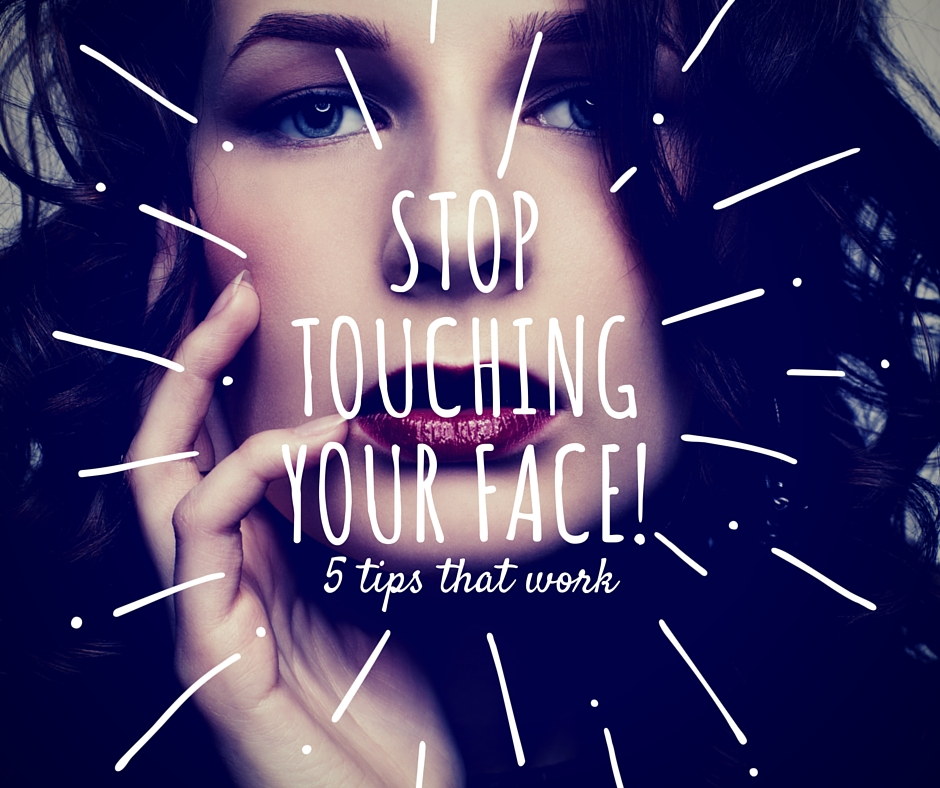 stop touching your face!